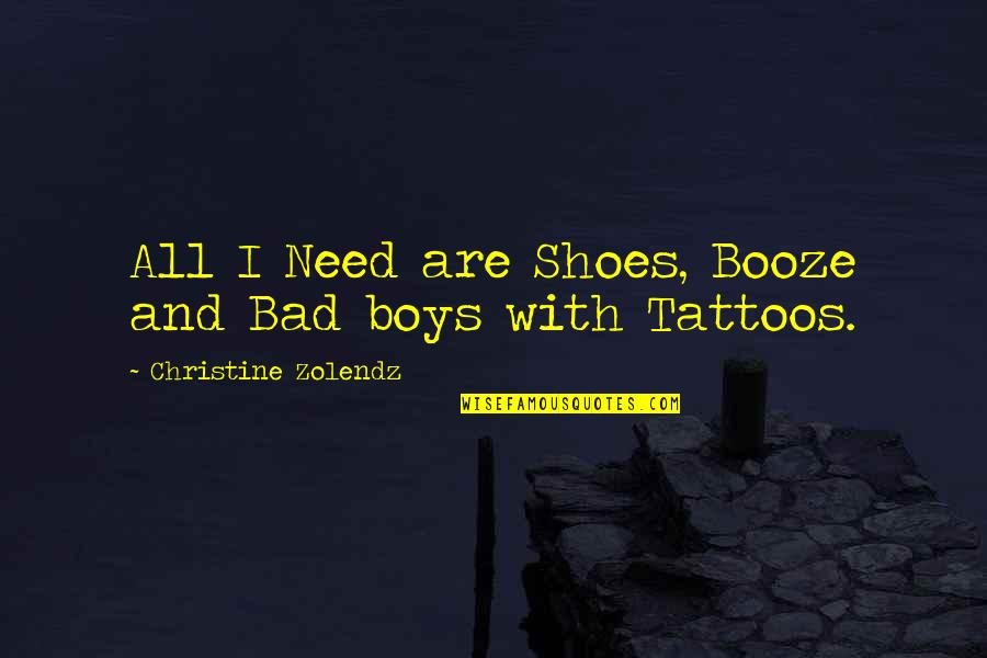 Henri Laborit Quotes By Christine Zolendz: All I Need are Shoes, Booze and Bad