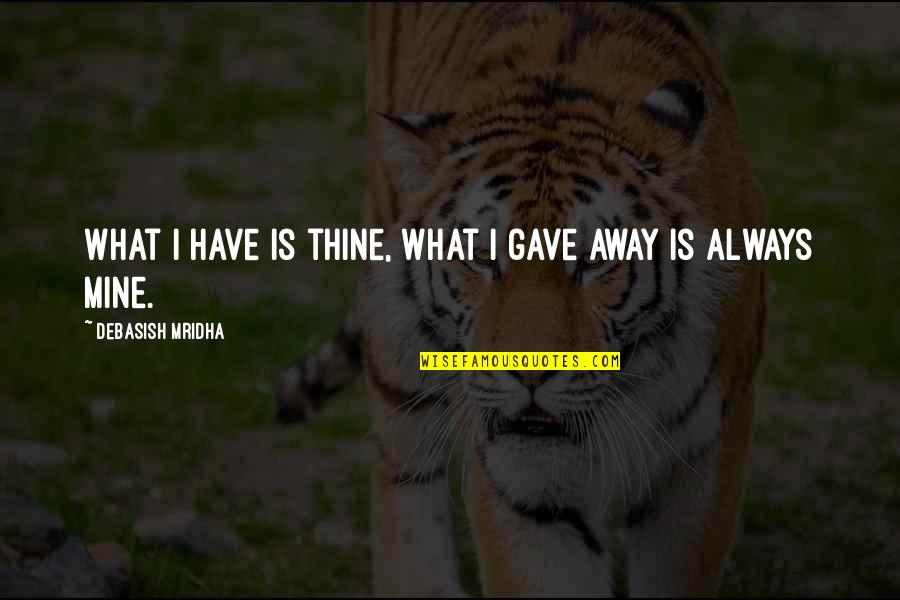 Henri Laborit Quotes By Debasish Mridha: What I have is thine, what I gave