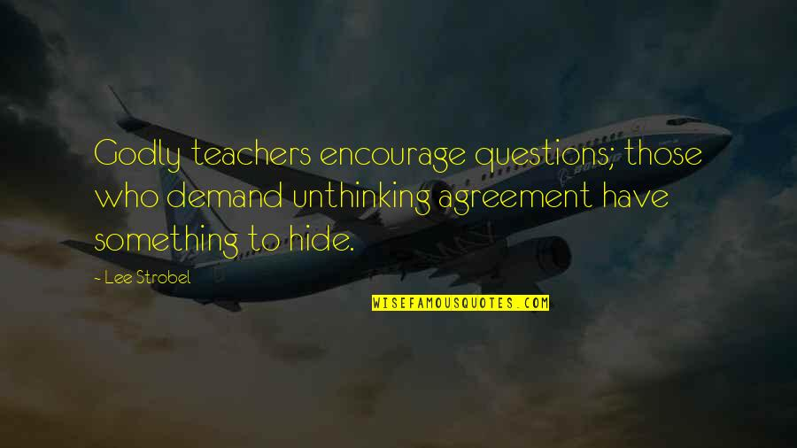 Henri Laborit Quotes By Lee Strobel: Godly teachers encourage questions; those who demand unthinking