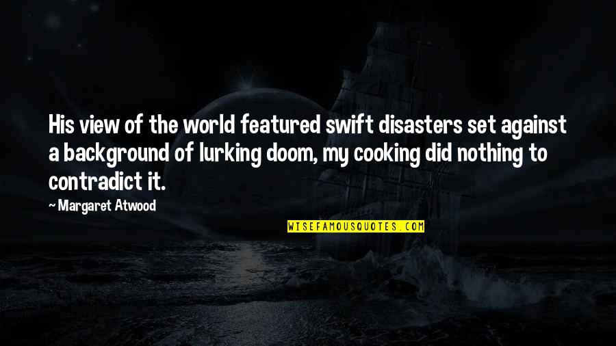Henri Laborit Quotes By Margaret Atwood: His view of the world featured swift disasters