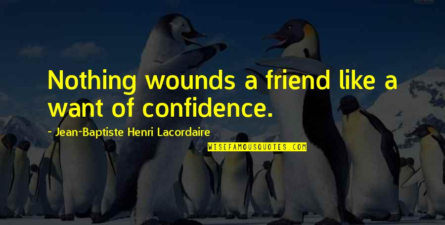 Henri Lacordaire Quotes By Jean-Baptiste Henri Lacordaire: Nothing wounds a friend like a want of