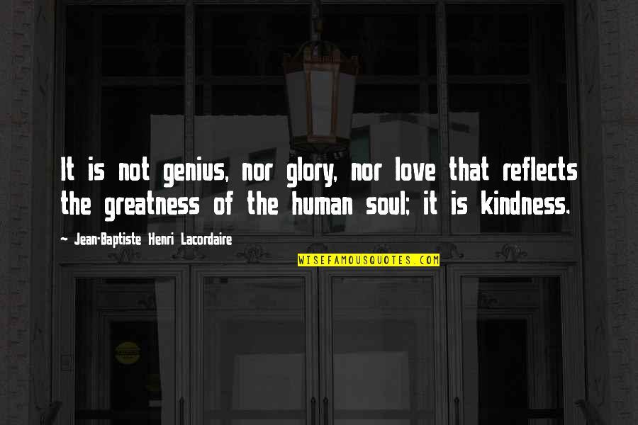 Henri Lacordaire Quotes By Jean-Baptiste Henri Lacordaire: It is not genius, nor glory, nor love