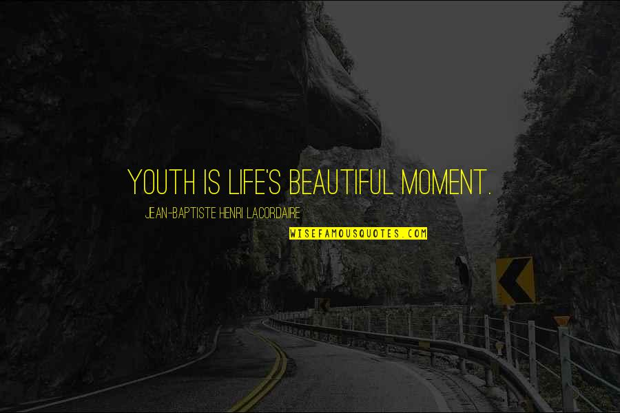Henri Lacordaire Quotes By Jean-Baptiste Henri Lacordaire: Youth is life's beautiful moment.
