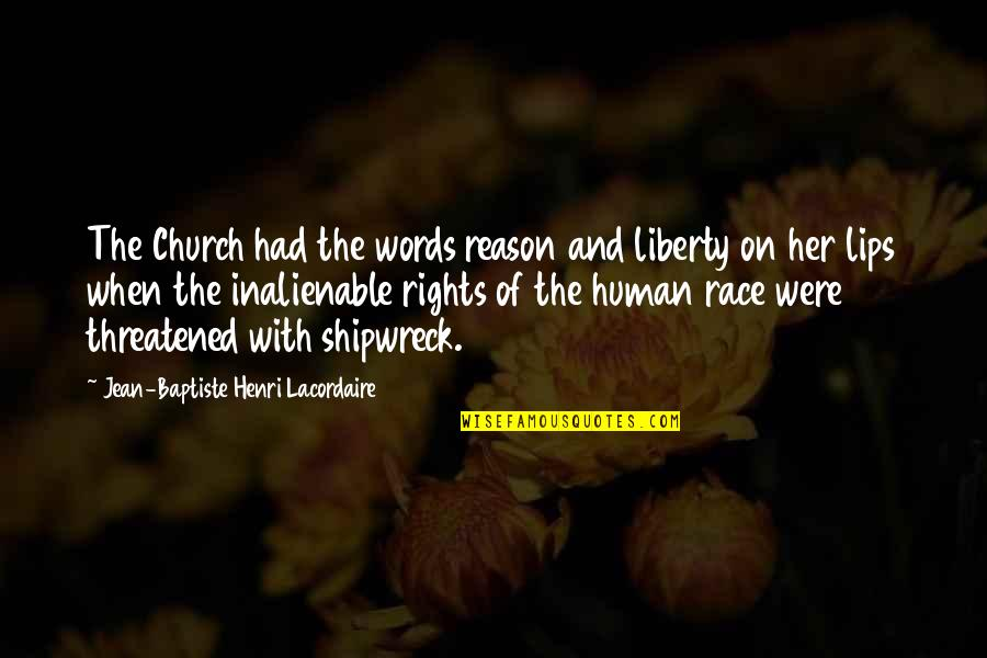 Henri Lacordaire Quotes By Jean-Baptiste Henri Lacordaire: The Church had the words reason and liberty