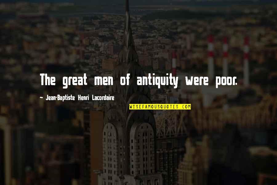 Henri Lacordaire Quotes By Jean-Baptiste Henri Lacordaire: The great men of antiquity were poor.