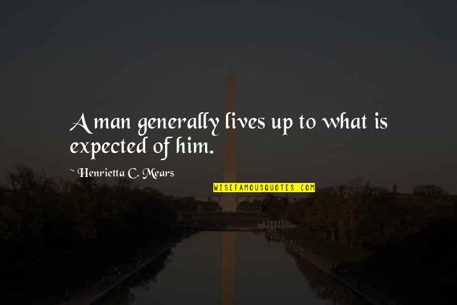 Henrietta Mears Quotes By Henrietta C. Mears: A man generally lives up to what is