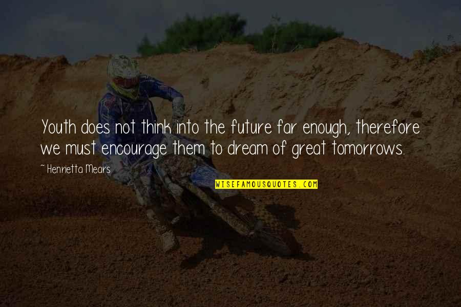 Henrietta Mears Quotes By Henrietta Mears: Youth does not think into the future far