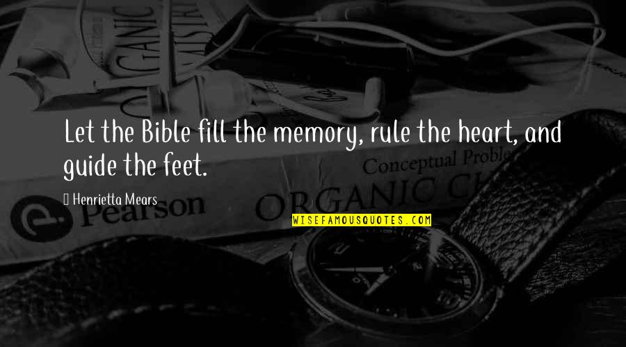 Henrietta Mears Quotes By Henrietta Mears: Let the Bible fill the memory, rule the