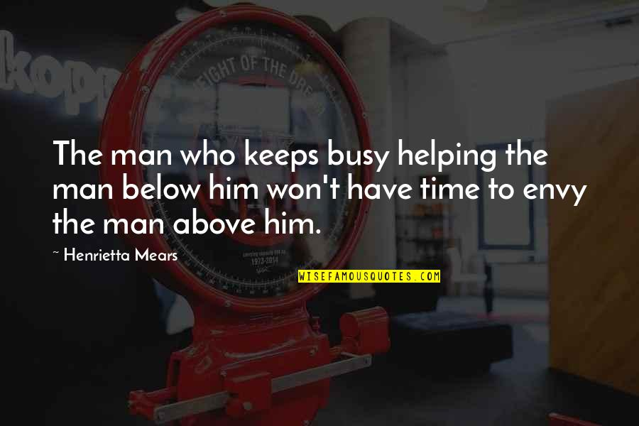 Henrietta Mears Quotes By Henrietta Mears: The man who keeps busy helping the man