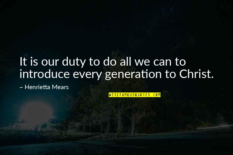 Henrietta Mears Quotes By Henrietta Mears: It is our duty to do all we