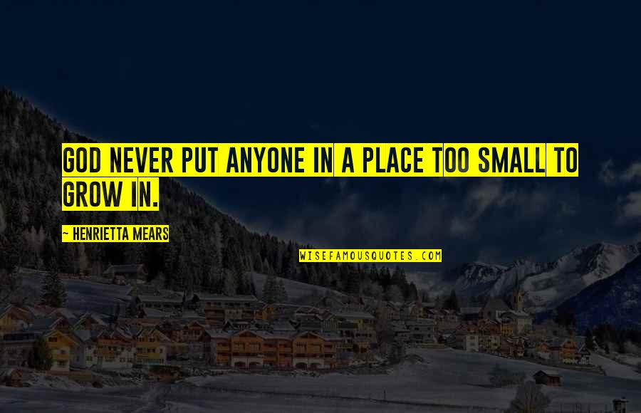 Henrietta Mears Quotes By Henrietta Mears: God never put anyone in a place too