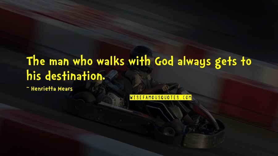 Henrietta Mears Quotes By Henrietta Mears: The man who walks with God always gets