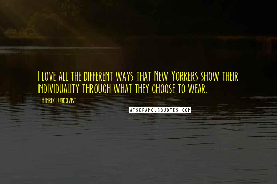 Henrik Lundqvist quotes: I love all the different ways that New Yorkers show their individuality through what they choose to wear.