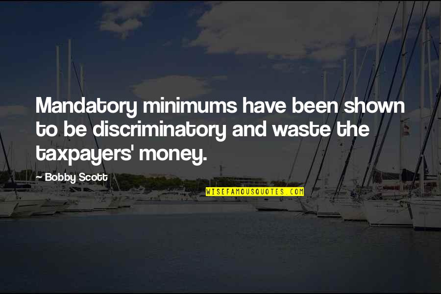Henry 8th Quotes By Bobby Scott: Mandatory minimums have been shown to be discriminatory