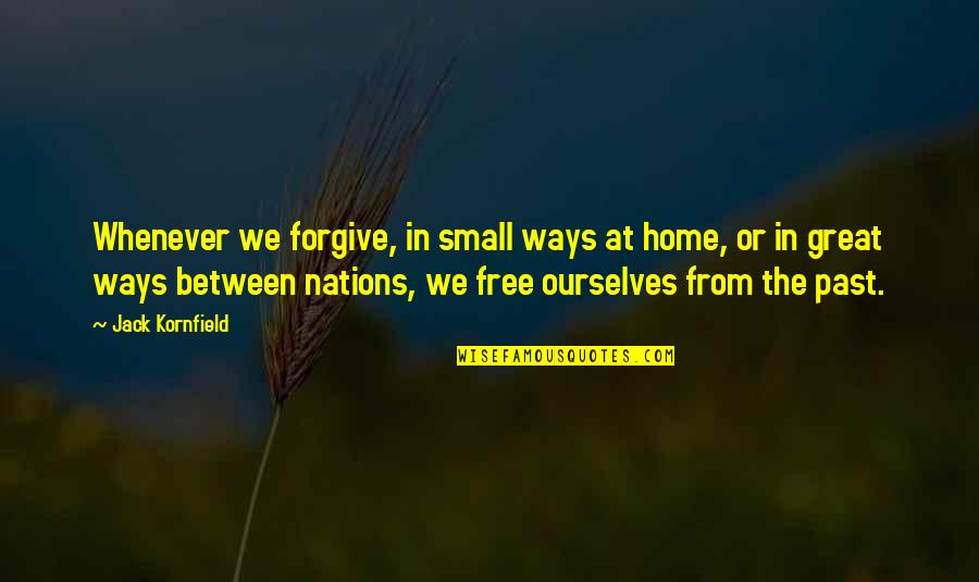 Henry 8th Quotes By Jack Kornfield: Whenever we forgive, in small ways at home,