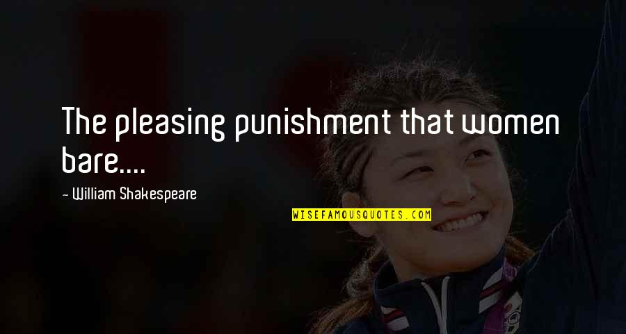 Henry 8th Quotes By William Shakespeare: The pleasing punishment that women bare....