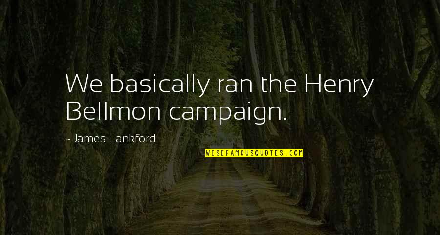 Henry Bellmon Quotes By James Lankford: We basically ran the Henry Bellmon campaign.