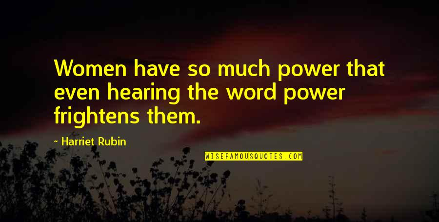 Henry Benjamin Whipple Quotes By Harriet Rubin: Women have so much power that even hearing
