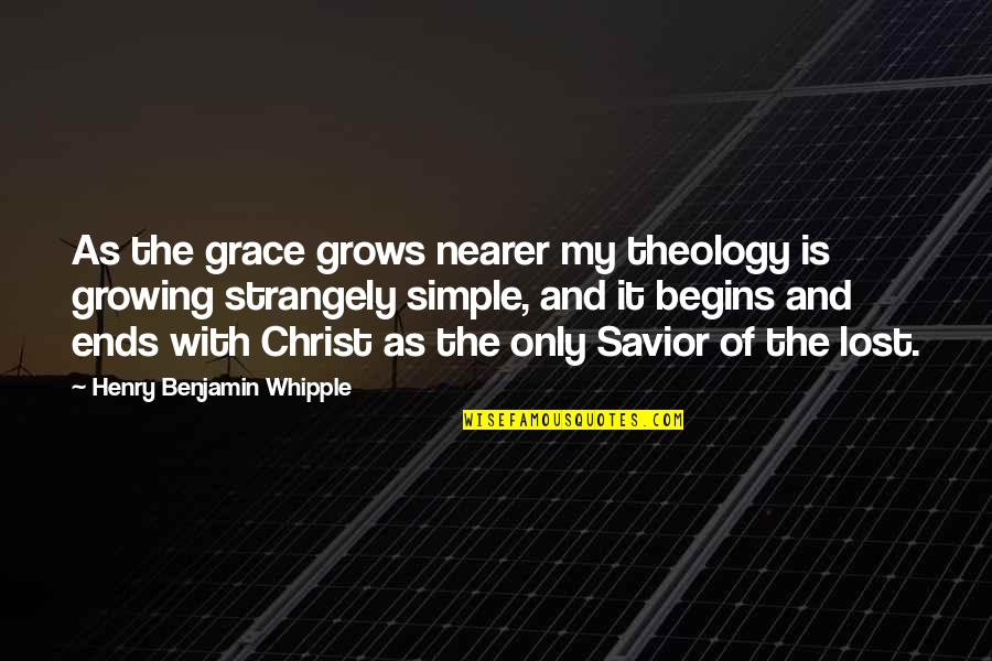 Henry Benjamin Whipple Quotes By Henry Benjamin Whipple: As the grace grows nearer my theology is