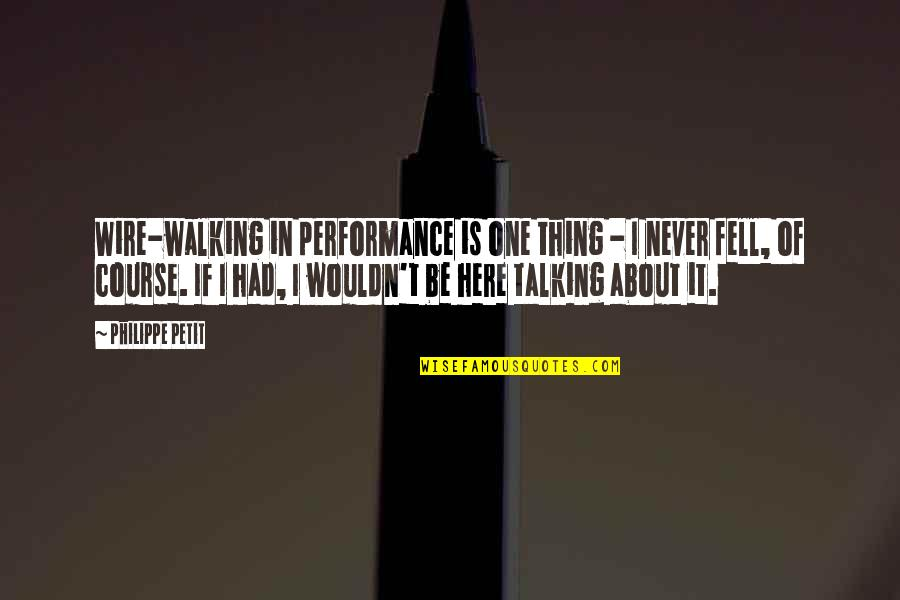 Henry Benjamin Whipple Quotes By Philippe Petit: Wire-walking in performance is one thing - I