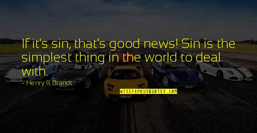 Henry Brandt Quotes By Henry R Brandt: If it's sin, that's good news! Sin is