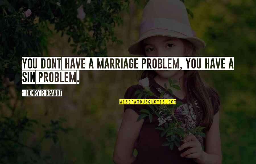 Henry Brandt Quotes By Henry R Brandt: You dont have a marriage problem, you have