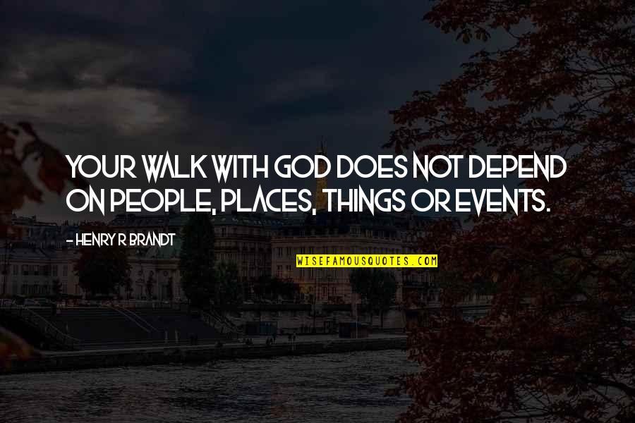 Henry Brandt Quotes By Henry R Brandt: Your walk with God does not depend on
