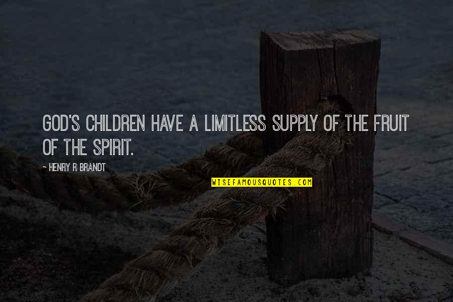 Henry Brandt Quotes By Henry R Brandt: God's children have a limitless supply of the
