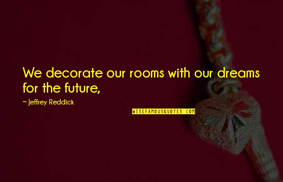 Henry Brandt Quotes By Jeffrey Reddick: We decorate our rooms with our dreams for