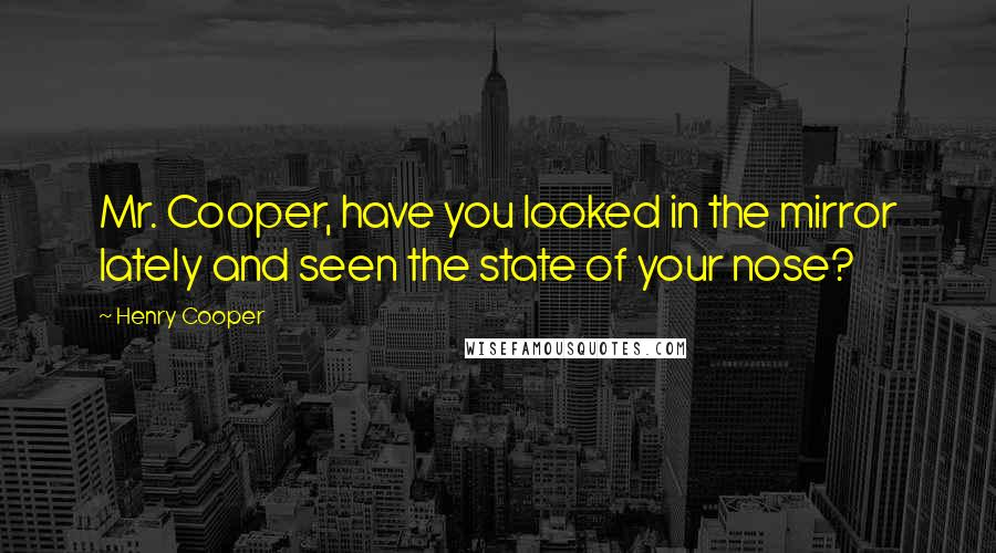 Henry Cooper quotes: Mr. Cooper, have you looked in the mirror lately and seen the state of your nose?