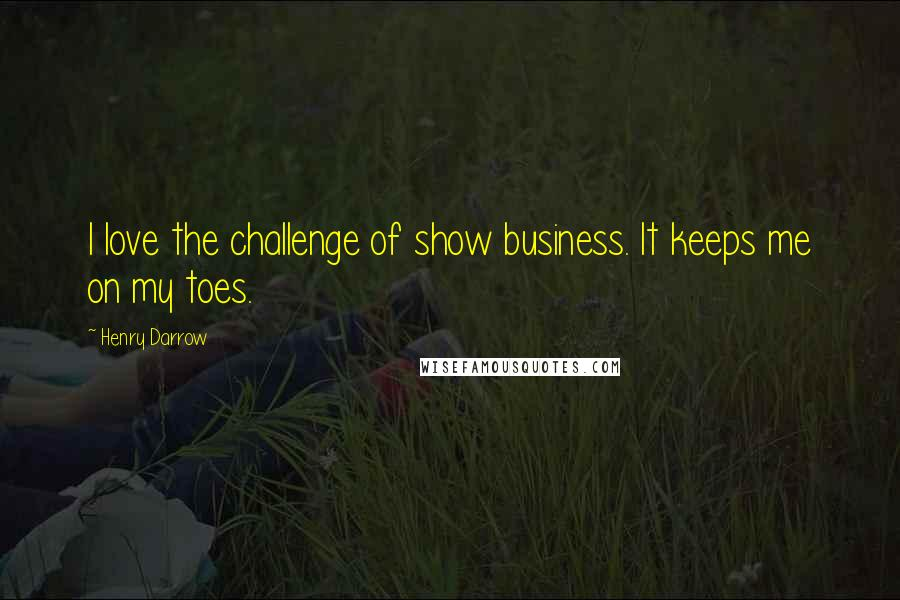 Henry Darrow quotes: I love the challenge of show business. It keeps me on my toes.