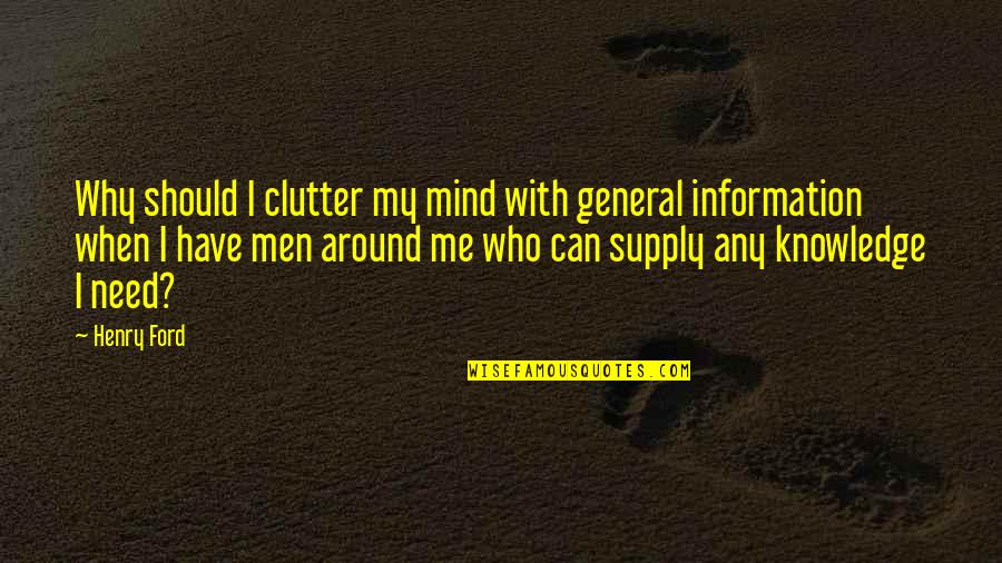 Henry Ford Teamwork Quotes By Henry Ford: Why should I clutter my mind with general