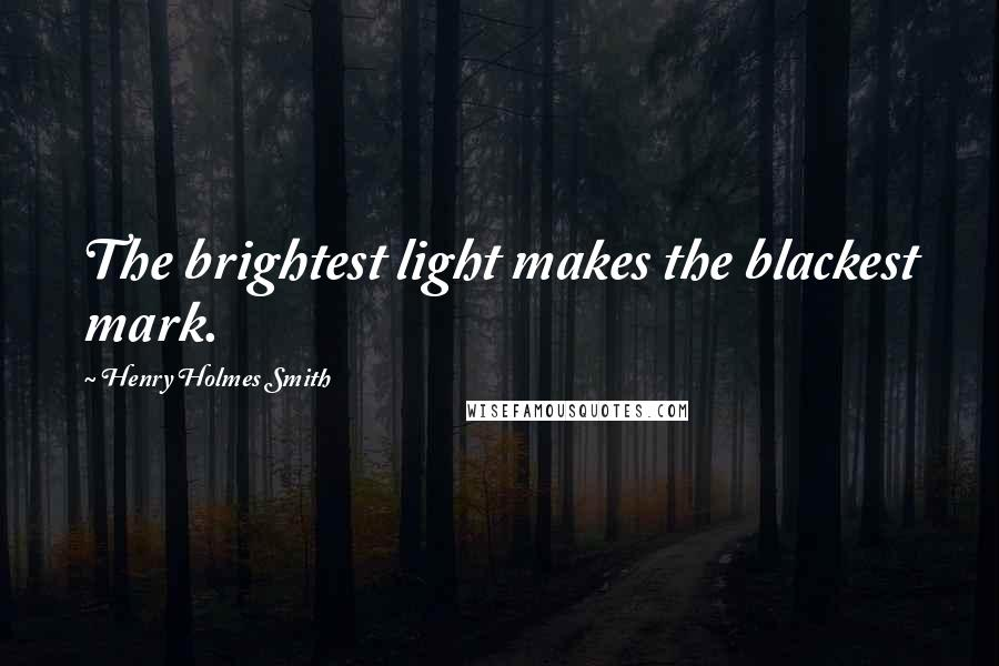 Henry Holmes Smith quotes: The brightest light makes the blackest mark.