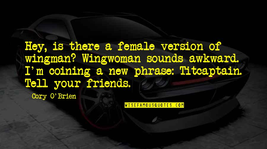 Henry Iv Power Quotes By Cory O'Brien: Hey, is there a female version of wingman?