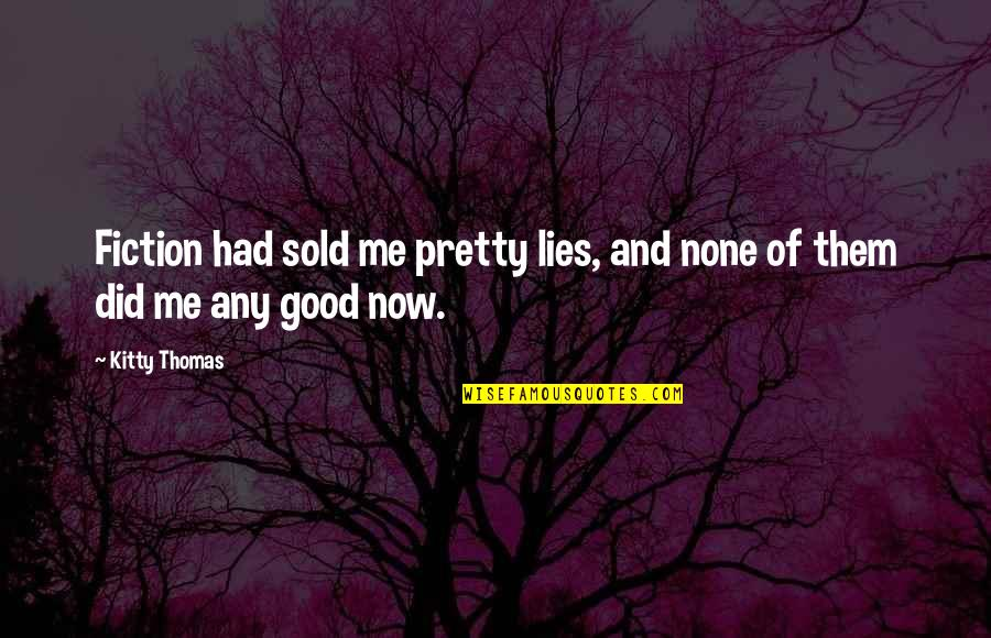 Henry Iv Power Quotes By Kitty Thomas: Fiction had sold me pretty lies, and none