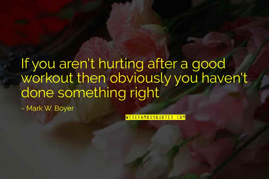 Henry Iv Power Quotes By Mark W. Boyer: If you aren't hurting after a good workout