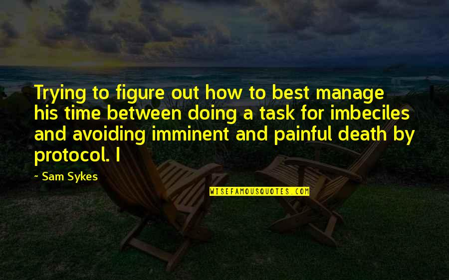 Henry Iv Power Quotes By Sam Sykes: Trying to figure out how to best manage