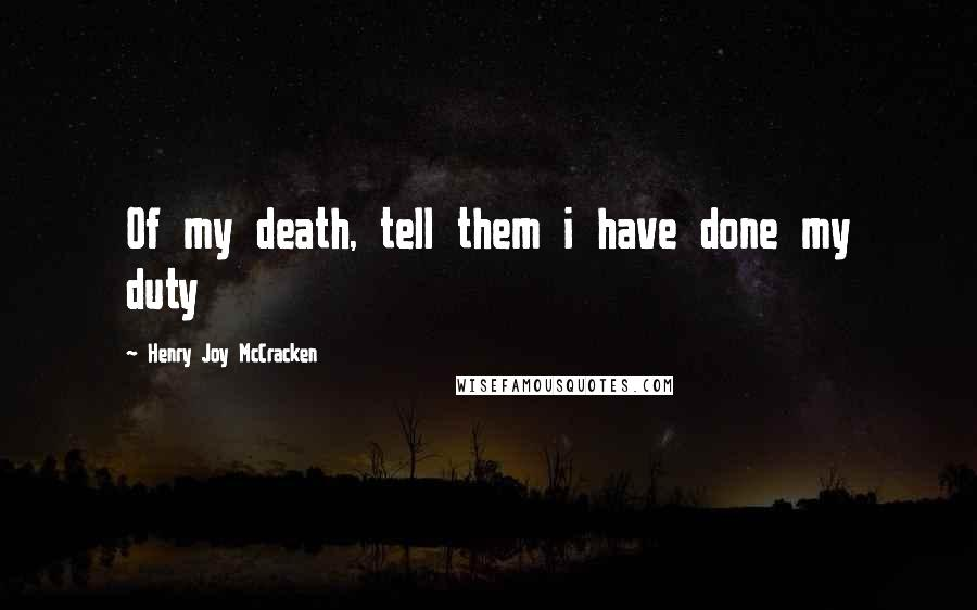 Henry Joy McCracken quotes: Of my death, tell them i have done my duty