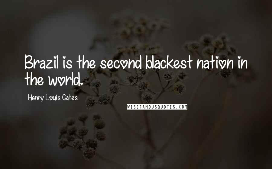 Henry Louis Gates quotes: Brazil is the second blackest nation in the world.