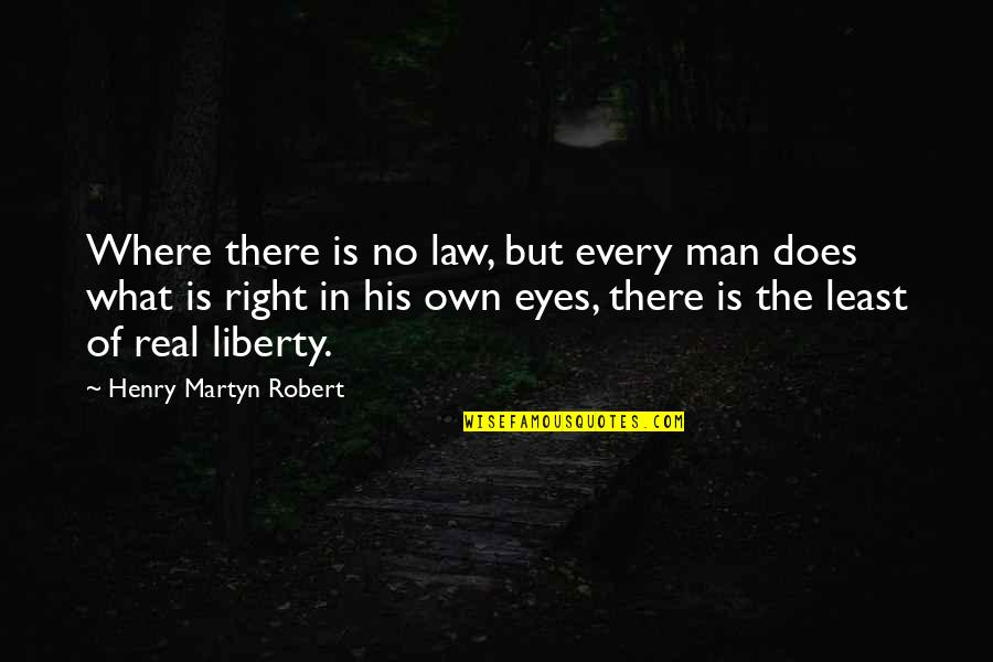 Henry Martyn Robert Quotes By Henry Martyn Robert: Where there is no law, but every man