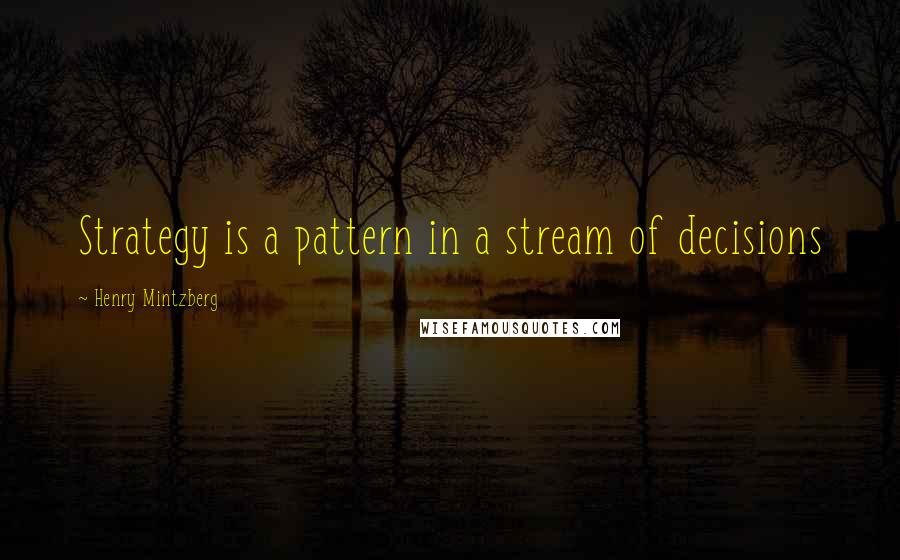Henry Mintzberg quotes: Strategy is a pattern in a stream of decisions