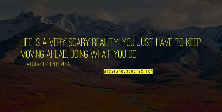 Henry Quotes By Abdulazeez Henry Musa: Life is a very scary reality; you just