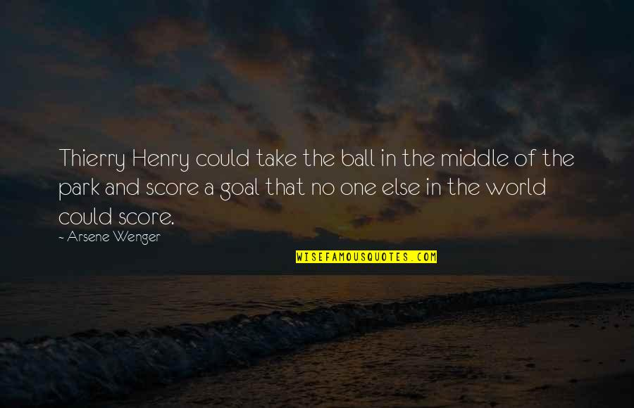Henry Quotes By Arsene Wenger: Thierry Henry could take the ball in the