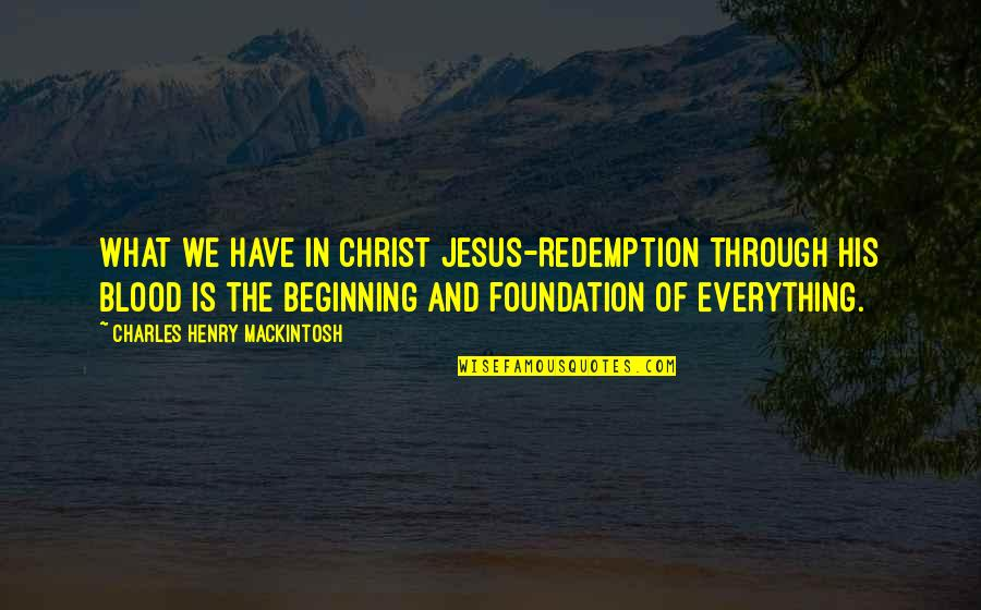 Henry Quotes By Charles Henry Mackintosh: What we have in Christ Jesus-Redemption through His