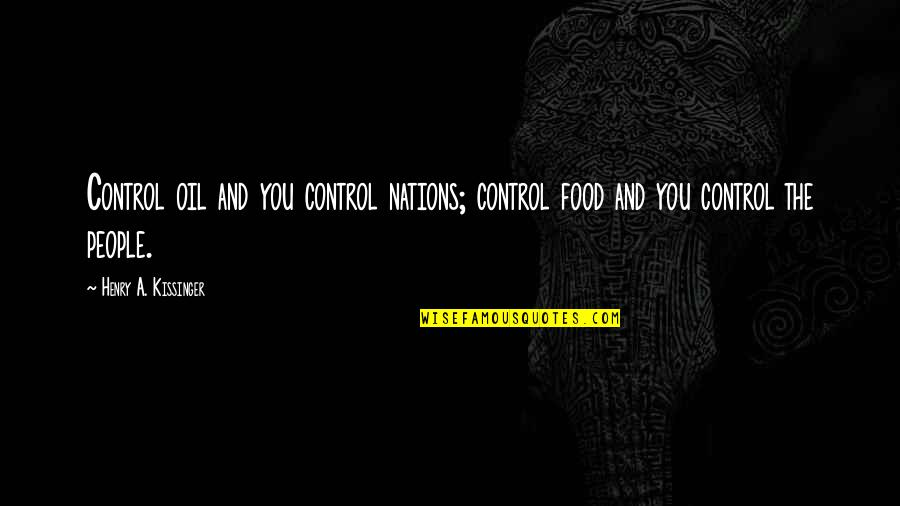 Henry Quotes By Henry A. Kissinger: Control oil and you control nations; control food