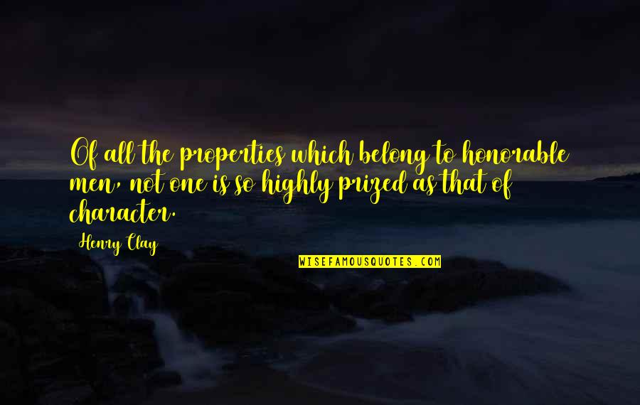 Henry Quotes By Henry Clay: Of all the properties which belong to honorable