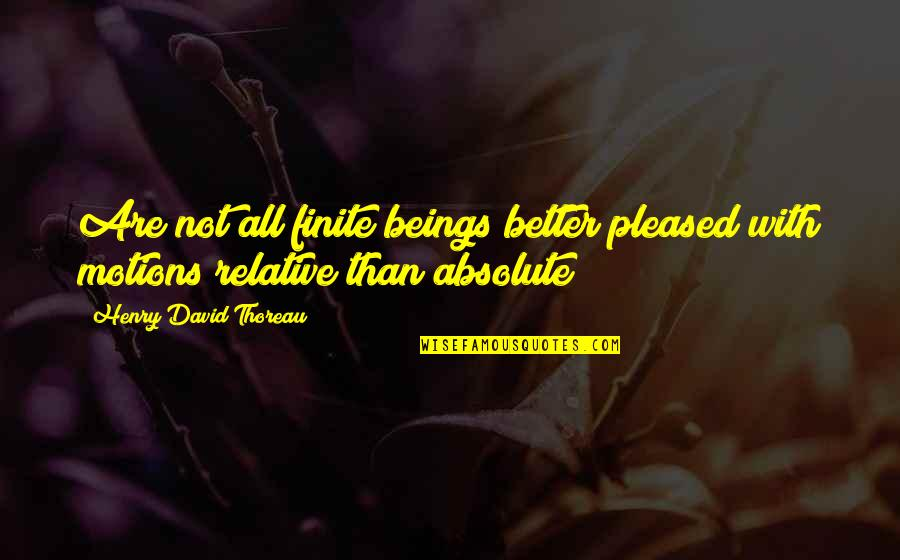 Henry Quotes By Henry David Thoreau: Are not all finite beings better pleased with