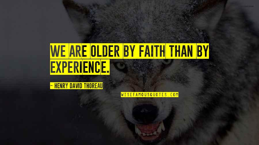 Henry Quotes By Henry David Thoreau: We are older by faith than by experience.