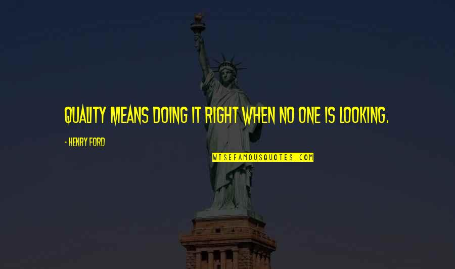 Henry Quotes By Henry Ford: Quality means doing it right when no one