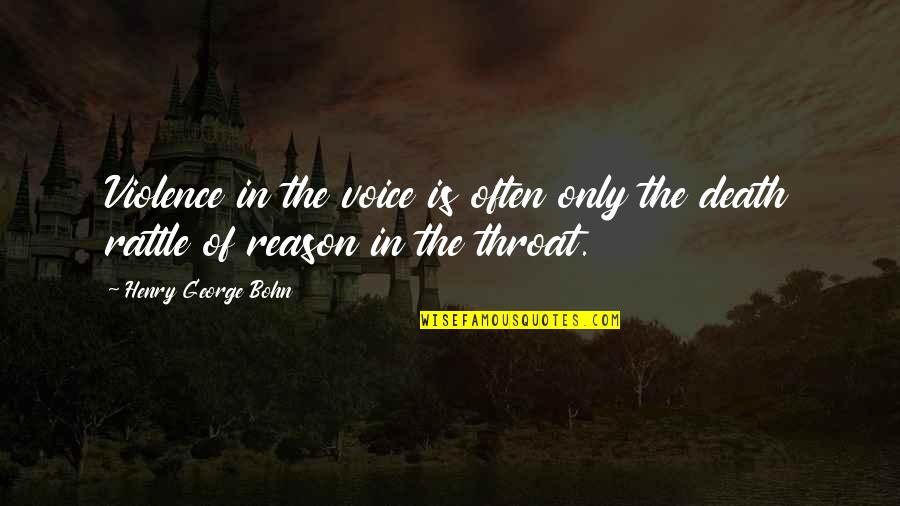 Henry Quotes By Henry George Bohn: Violence in the voice is often only the